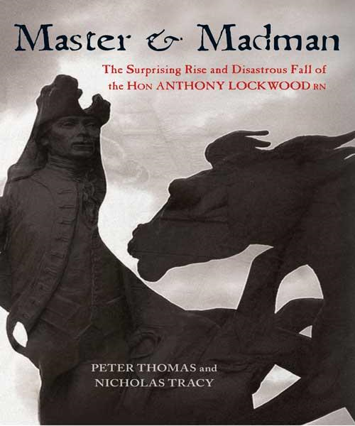 Master and Madman: The Surprising Rise and Disastrous Fall of the Hon Anthony Lockwood RN