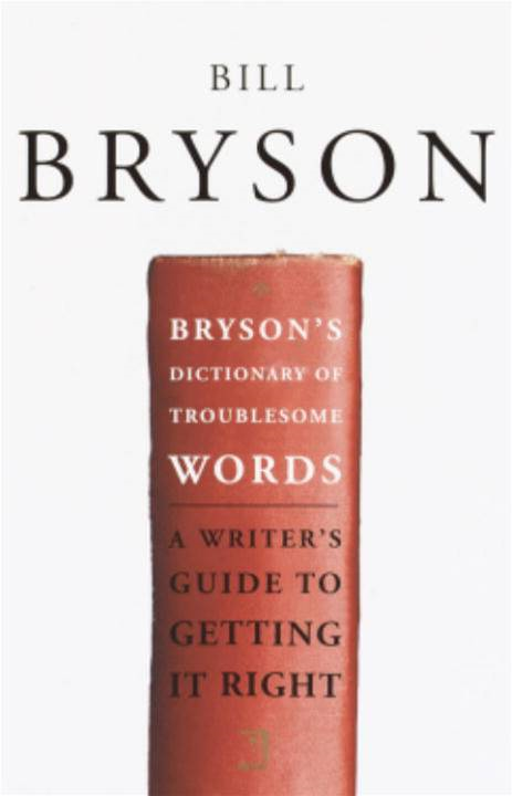 Bryson's Dictionary of Troublesome Words By: Bill Bryson