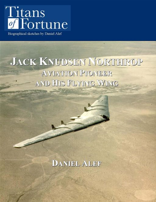 Jack Knudsen Northrop: Aviation Pioneer And His Flying Wing By: Daniel Alef