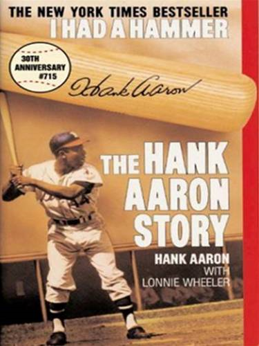 I Had a Hammer By: Hank Aaron