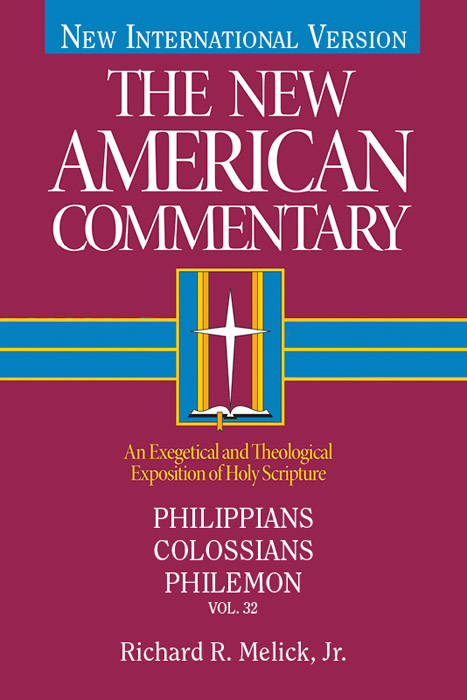 The New American Commentary Volume 32 - Philippians, Colossians, Philemon By: Richard  R. Melick