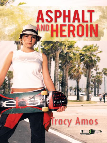 Asphalt and Heroin By: Tracy Amos