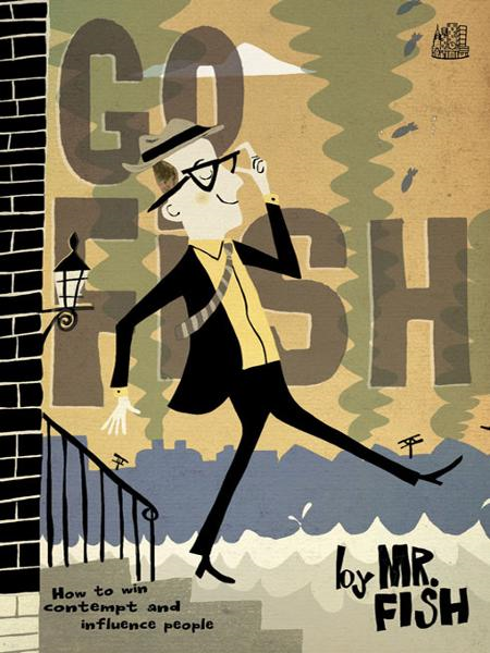 Go Fish: How to Win Contempt and Influence People By: Mr. Fish, Dwayne Booth
