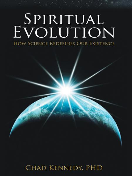 Spiritual Evolution By: Chad Kennedy, Ph.D.