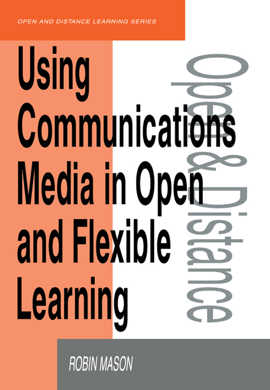 Using Communications Media in Open and Flexible Learning By: Mason, Robin
