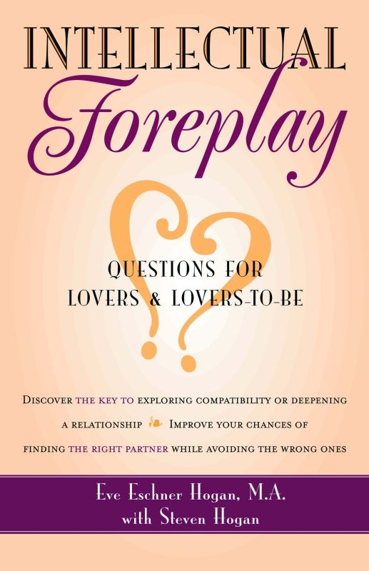 Intellectual Foreplay: A Book of Questions for Lovers and Lovers-to-Be By: M.A. Eve Eschner Hogan,Steve Hogan