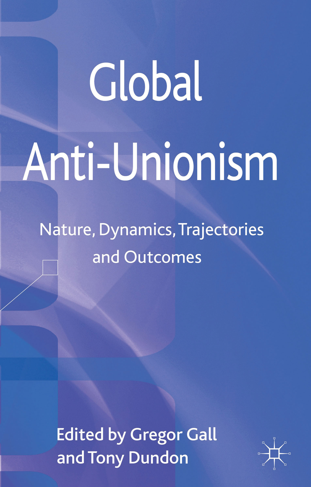 Global Anti-Unionism Nature,  Dynamics,  Trajectories and Outcomes