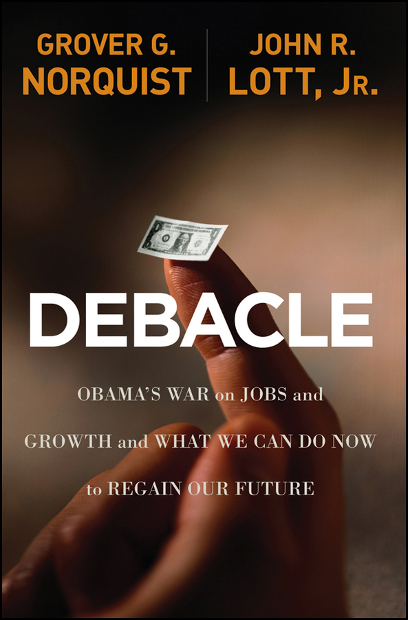 Debacle By: Grover Glenn Norquist,John R. Lott Jr.