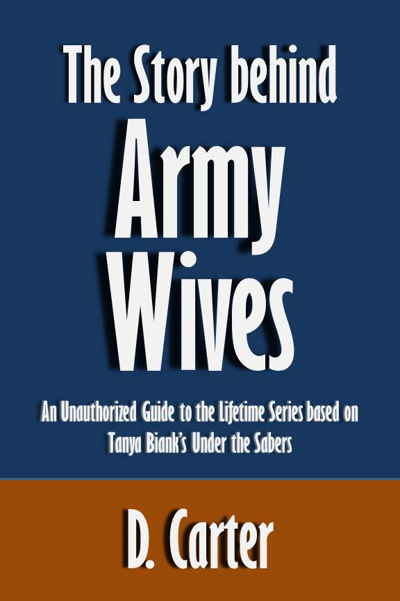 The Story behind Army Wives: An Unauthorized Guide to the Lifetime Series based on Tanya Biank's Under the Sabers [Article]