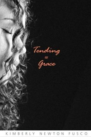 Tending to Grace By: Kimberly Newton Fusco