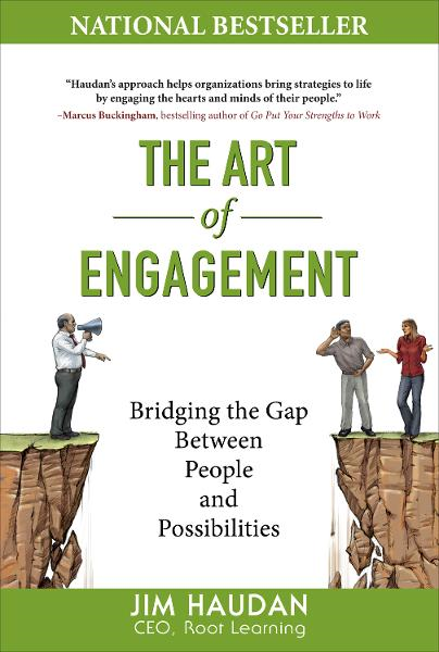 The Art of Engagement: Bridging the Gap Between People and Possibilities By: Jim Haudan