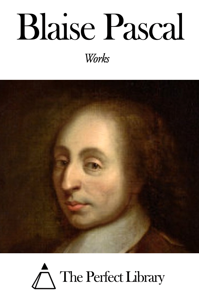 Works of Blaise Pascal By: Blaise Pascal