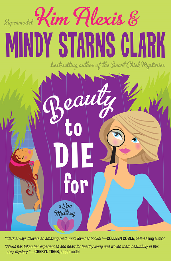 Beauty to Die For By: Kim Alexis,Mindy Starns Clark