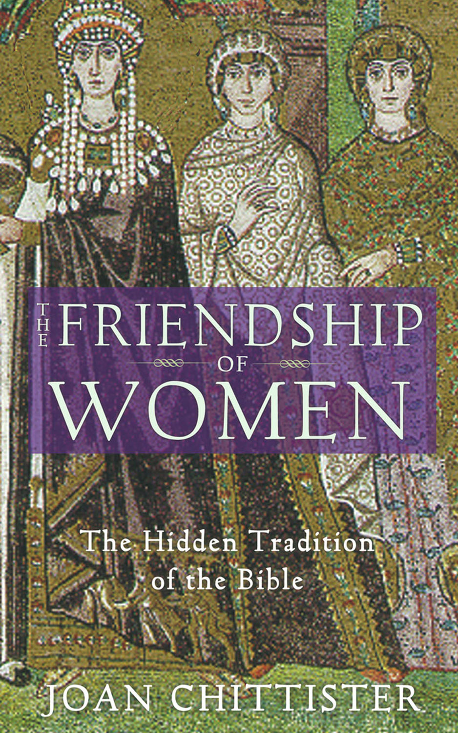 The Friendship of Women: The Hidden Tradition of the Bible By: Joan Chittister