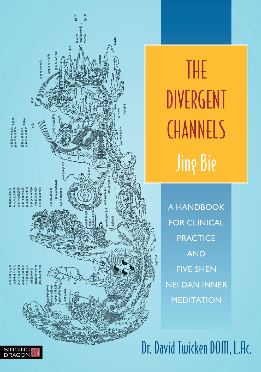 The Divergent Channels - Jing Bie A Handbook for Clinical Practice and Five Shen Nei Dan Inner Meditation