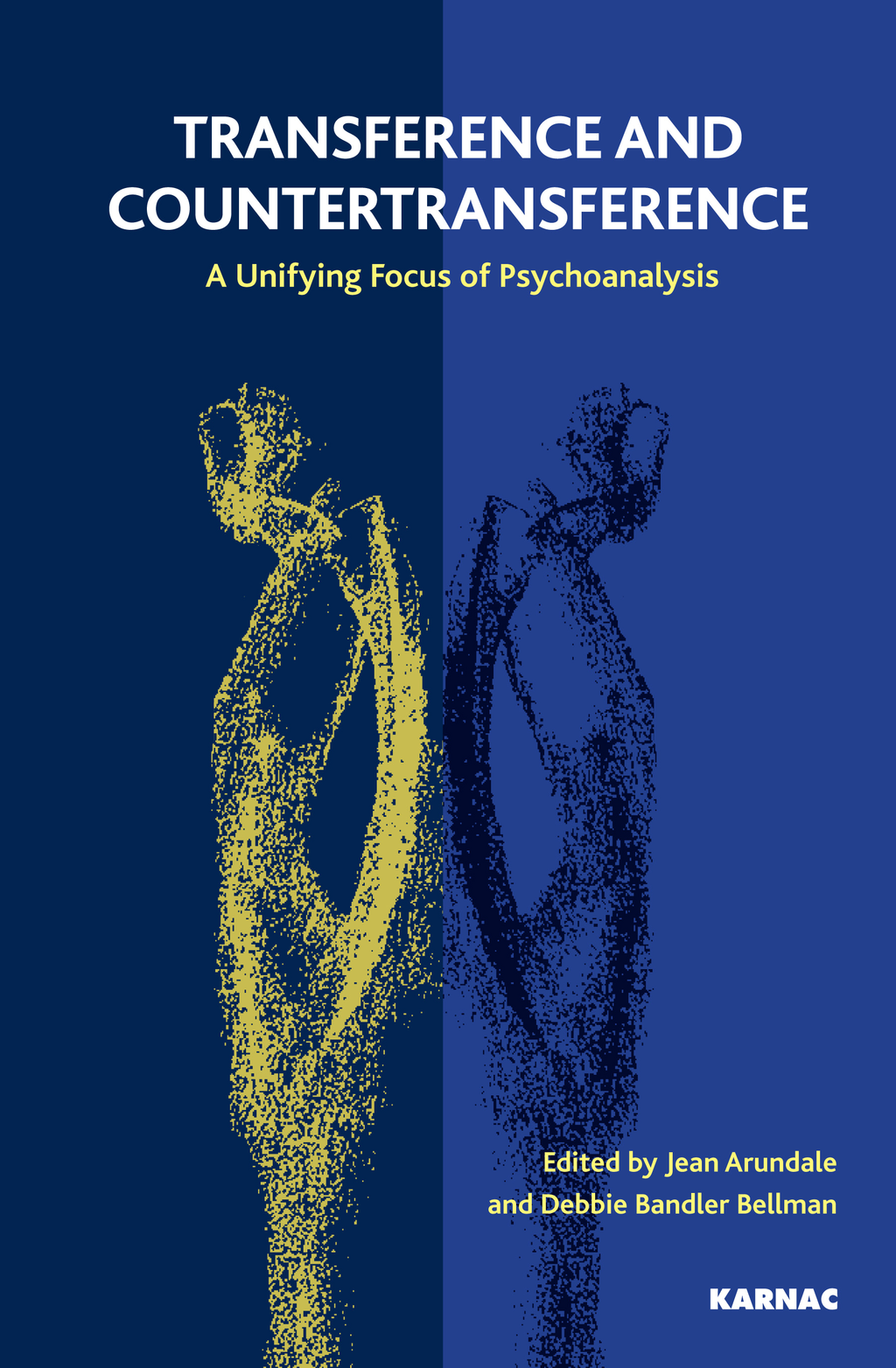 Transference and Countertransference: A Unifying Focus of Psychoanalysis By: