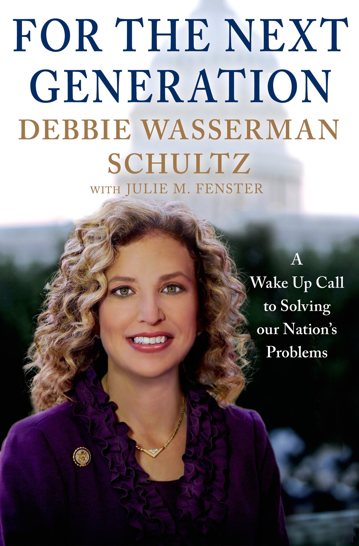 For the Next Generation By: Debbie Wasserman Schultz,Julie M. Fenster