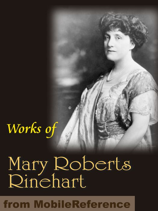 Works of Mary Roberts Rinehart (Mobi Collected Works) By: Rinehart,Mary Roberts