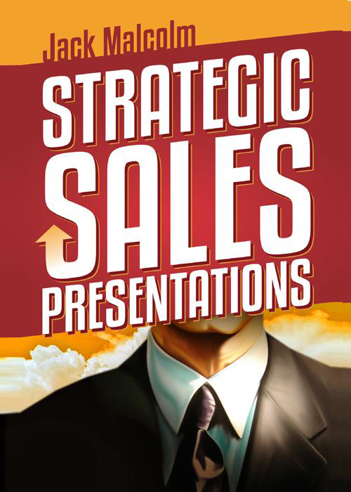 Strategic Sales Presentations By: Jack Malcolm