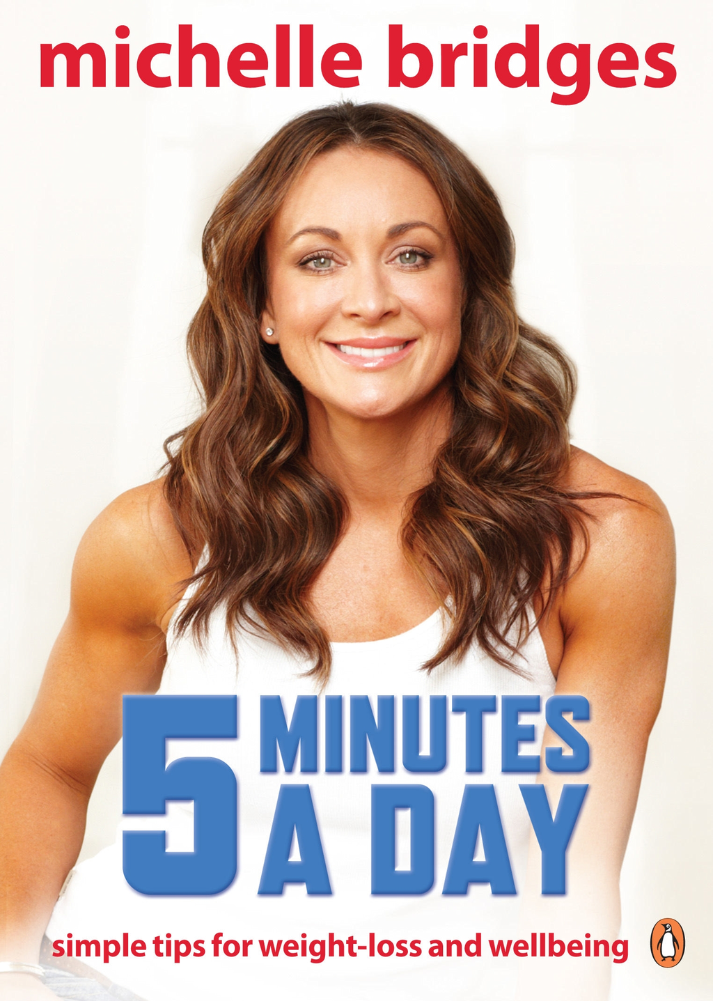 Michelle Bridges: 5 Minutes a Day By: Michelle Bridges