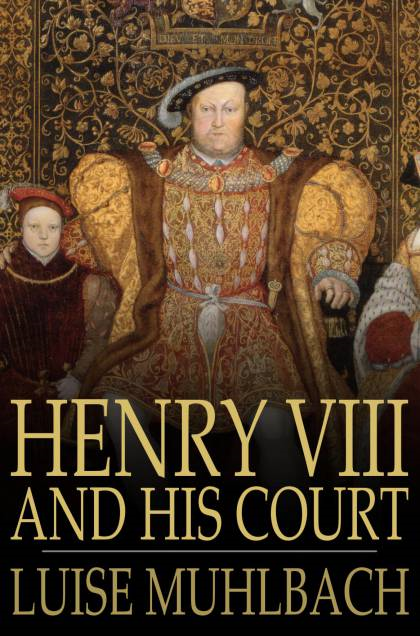 Cover Image: Henry VIII And His Court: A Historical Novel