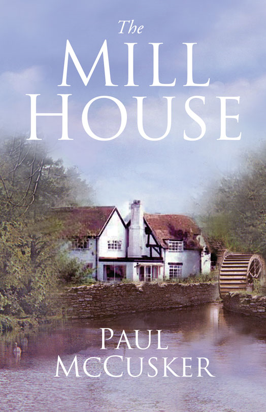 The Mill House By: Paul   McCusker