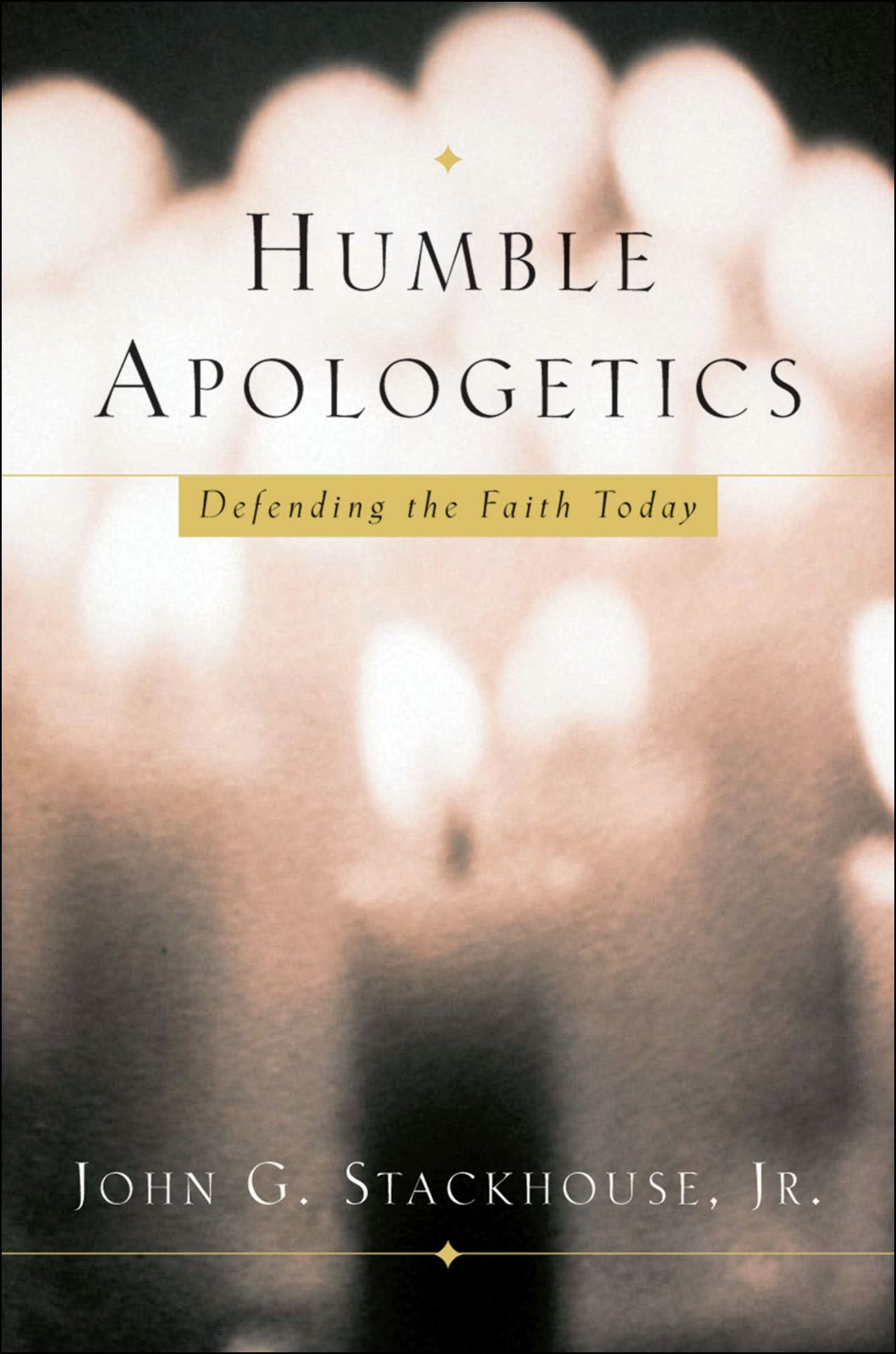 Humble Apologetics : Defending the Faith Today By: John G. Stackhouse