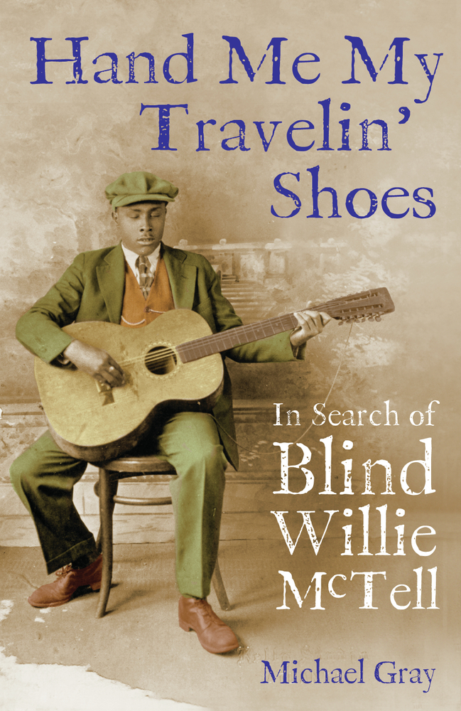 Hand Me My Travelin' Shoes: In Search of Blind Willie McTell By: Michael Gray