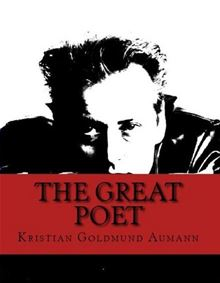 The Great Poet; Complete Poetical Works Of Kristian Goldmund Aumann