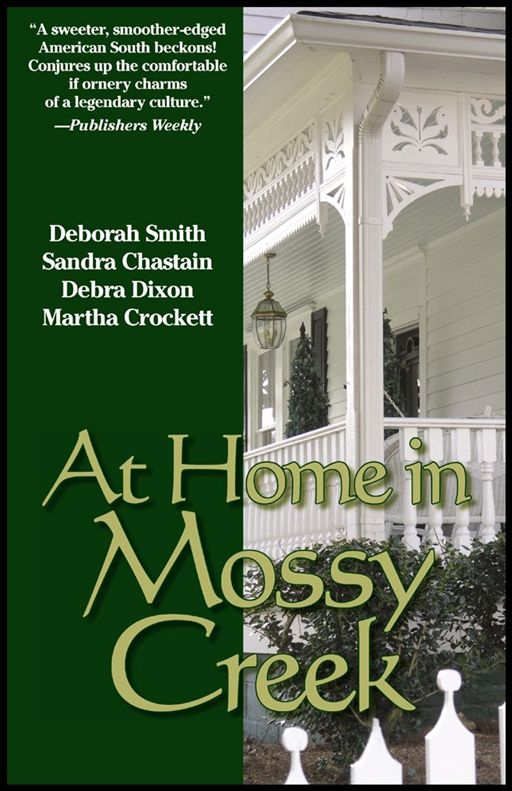 At Home In Mossy Creek By: Debra Leigh Smith,Sandra Chastain,Debra Dixon,Martha Crockett,Susan Goggins,Sabrina Jeffries,Carolyn McSparren,Wayne Dixon,Carmen Green,Maureen Hardegree