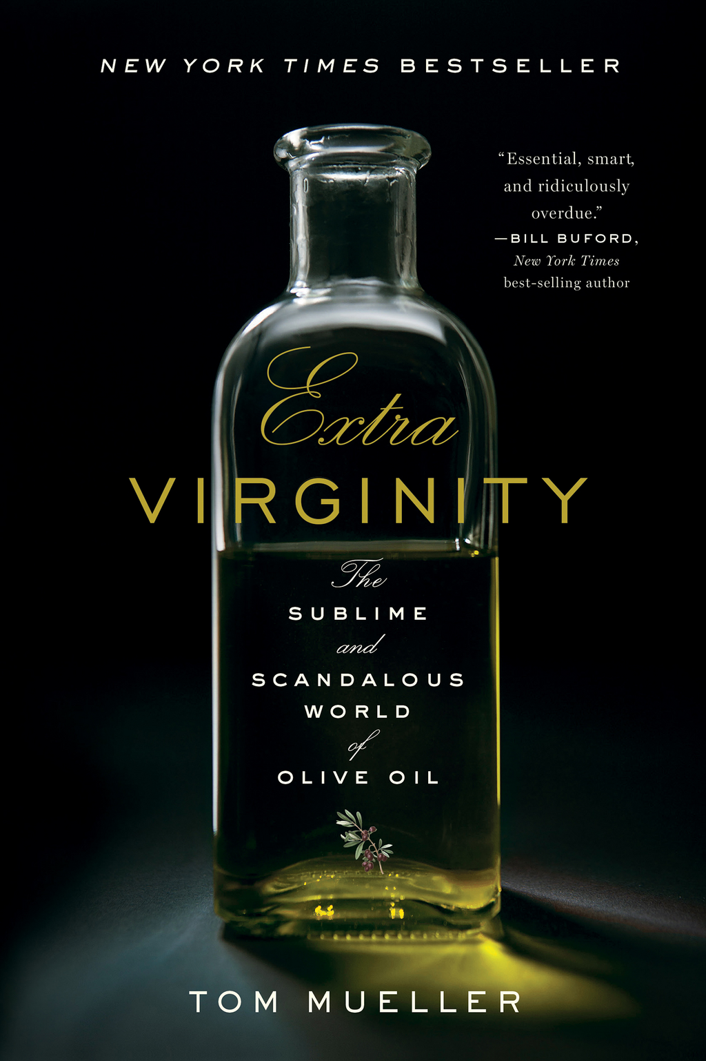 Extra Virginity: The Sublime and Scandalous World of Olive Oil By: Tom Mueller