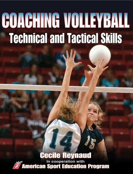 Coaching Volleyball Technical and Tactical Skills By: American Sport Education Program
