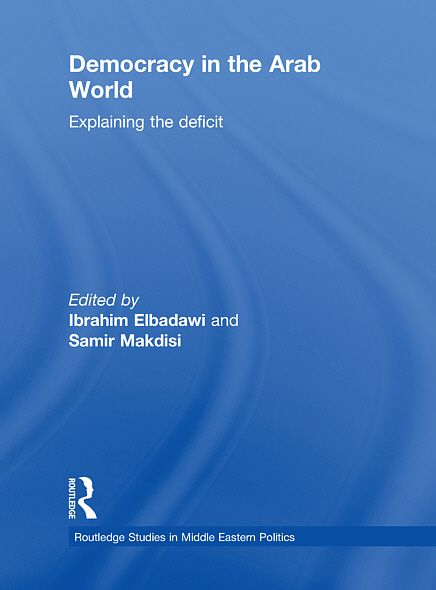 Democracy in the Arab World: Explaining the Deficit By: Ibrahim Elbadawi,Samir Makdisi