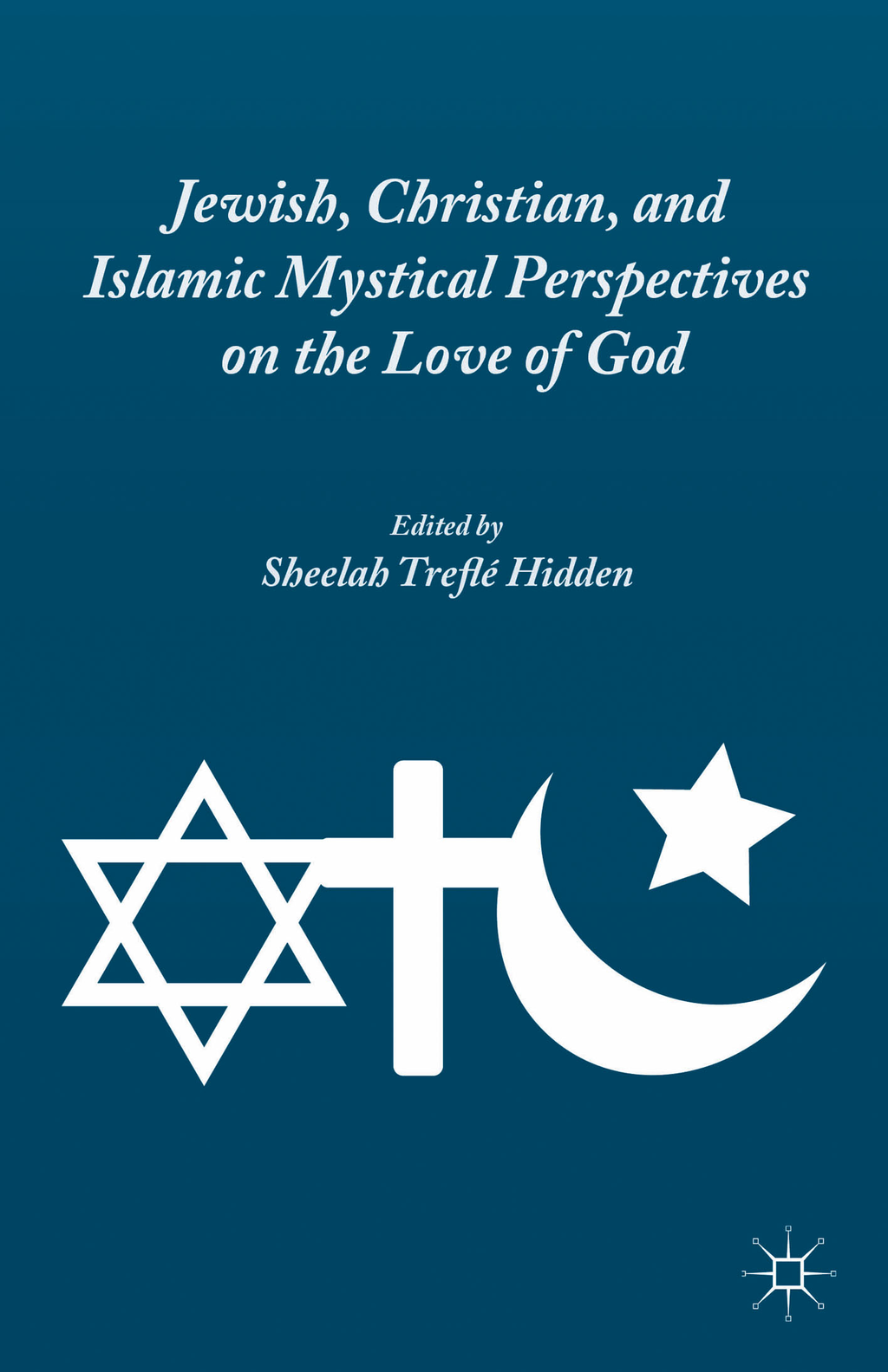Jewish,  Christian,  and Islamic Mystical Perspectives on the Love of God