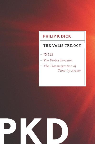 The VALIS Trilogy By: Philip K. Dick