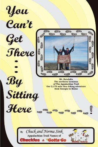 You Can't Get There... By Sitting Here By: Chuck and Norma Sink
