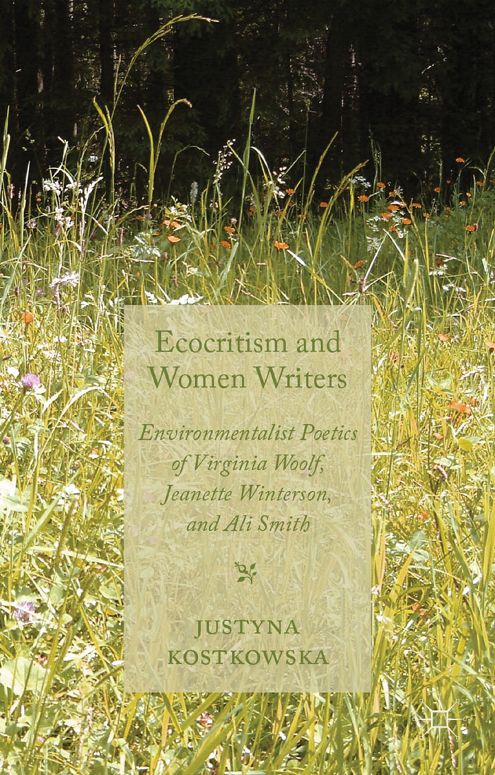 Ecocriticism and Women Writers Environmentalist Poetics of Virginia Woolf,  Jeanette Winterson,      and Ali Smith