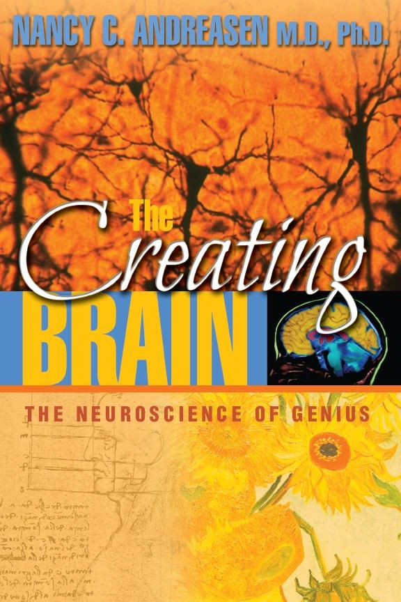 The Creating Brain By: Nancy C. Andreasen