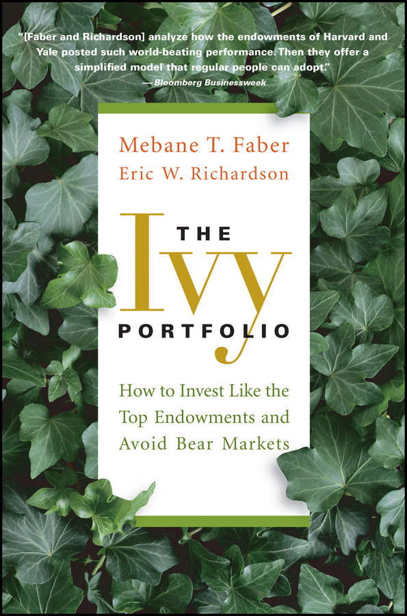 The Ivy Portfolio By: Eric W. Richardson,Mebane T. Faber