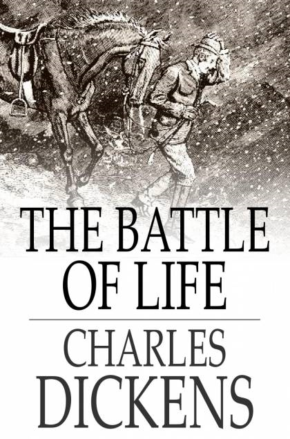 The Battle Of Life: A Love Story By: Charles Dickens