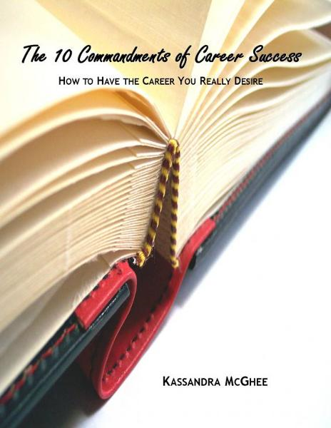 The 10 Commandments of Career Success: How to Have the Career You Really Desire