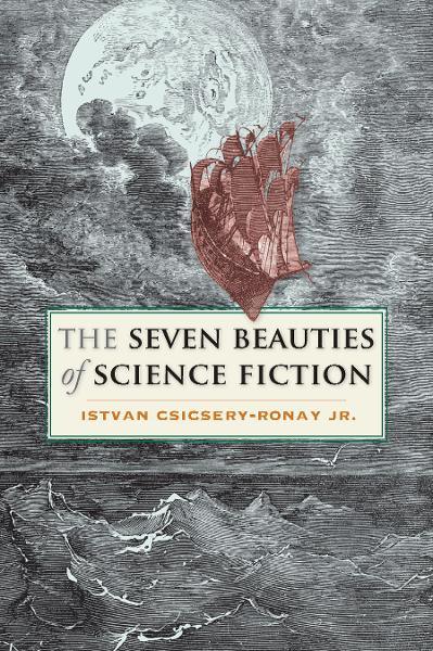The Seven Beauties of Science Fiction By: Istvan Csicsery-Ronay Jr.