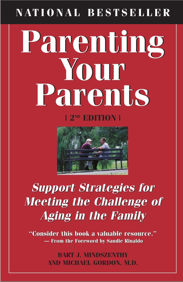 Parenting Your Parents By: Bart J. Mindszenthy,Dr. Michael Gordon