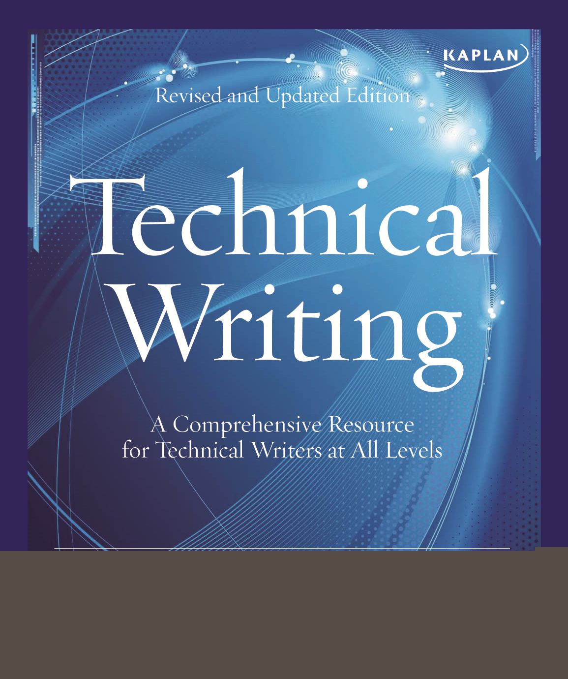 Kaplan Technical Writing By: Carolyn Stevenson,Carrie Hannigan,Carrie Wells,Diane Martinez,Tanya Peterson