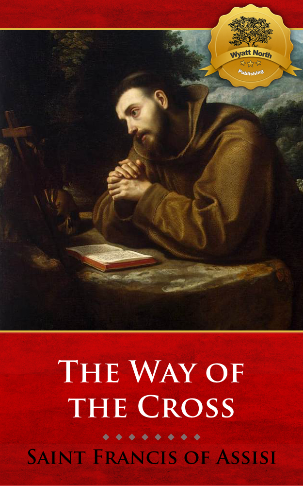 Meditations on the Way of the Cross (Stations of the Cross) By: St. Francis of Assisi, Wyatt North