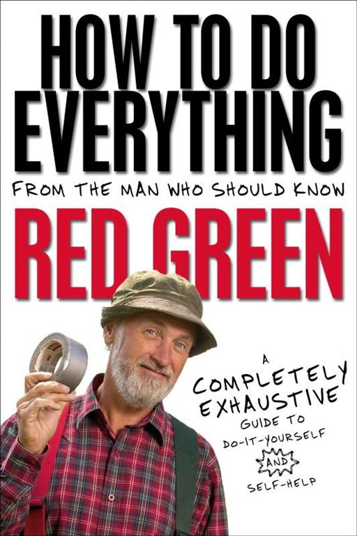 How To Do Everything By: Red Green