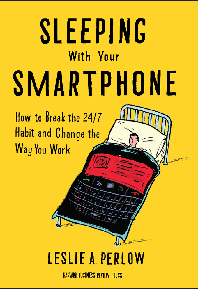 Sleeping with Your Smartphone By: Leslie A. Perlow