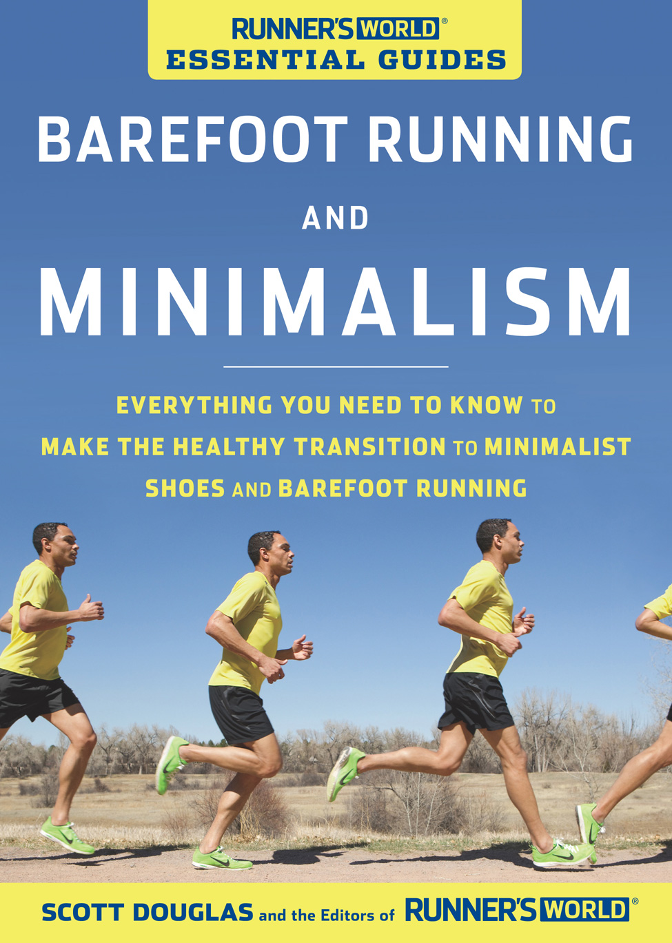 Runner's World Essential Guides: Barefoot Running and Minimalism: Everything You Need to Know to Make the Healthy Transition to Minimalism and Barefoot Running