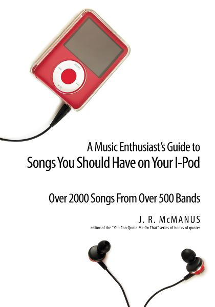 A Music Enthusiast Guide to Songs You Should Have on Your I-Pod By: J. R. McManus