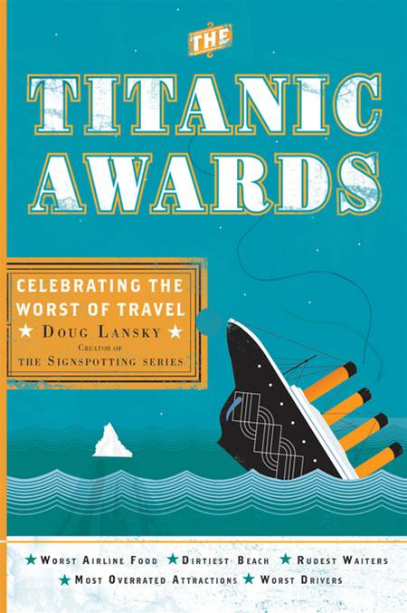 The Titanic Awards: Celebrating the Worst of Travel By: Doug Lansky